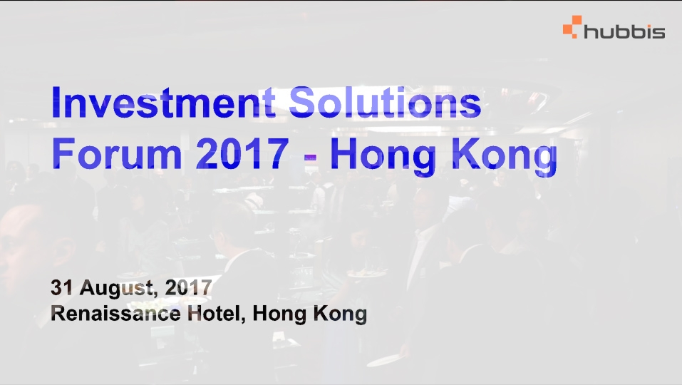 Investment Solutions  Forum 2017 - Hong Kong - highlights